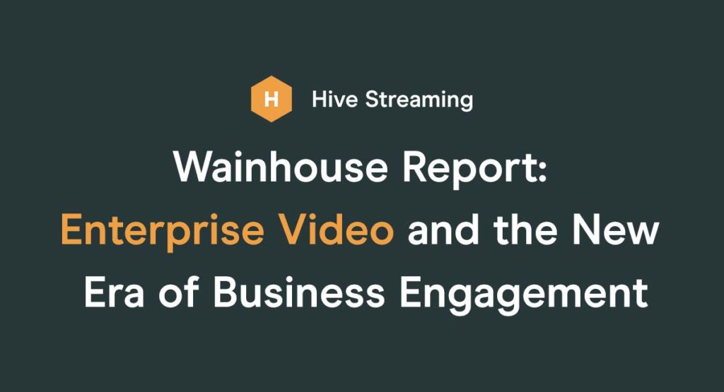 Wainhouse Report: Enterprise Video and the New Era of Business Engagement